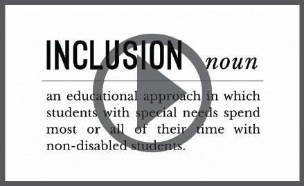 Click here to watch a video about inclusion.